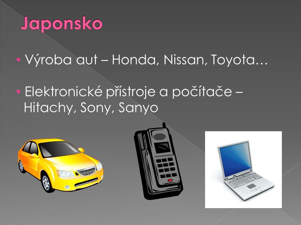 • Výroba aut – Honda, Nissan, Toyota… • Elektronické přístroje a počítače – Hitachy, Sony, Sanyo