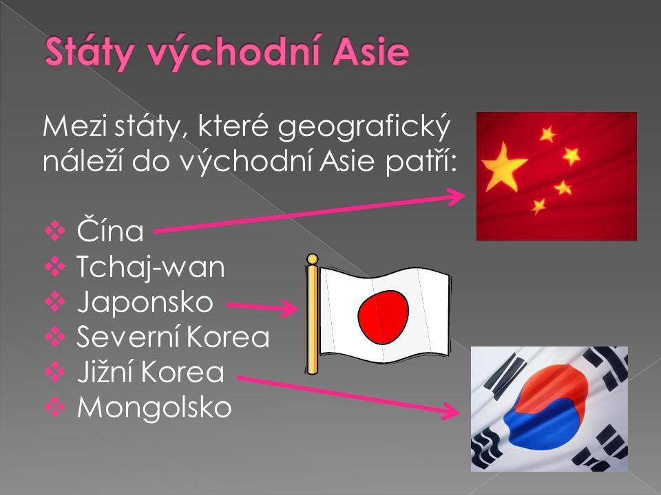 Mezi státy, které geografický náleží do východní Asie patří:  Čína  Tchaj-wan  Japonsko  Severní Korea  Jižní Korea  Mongolsko