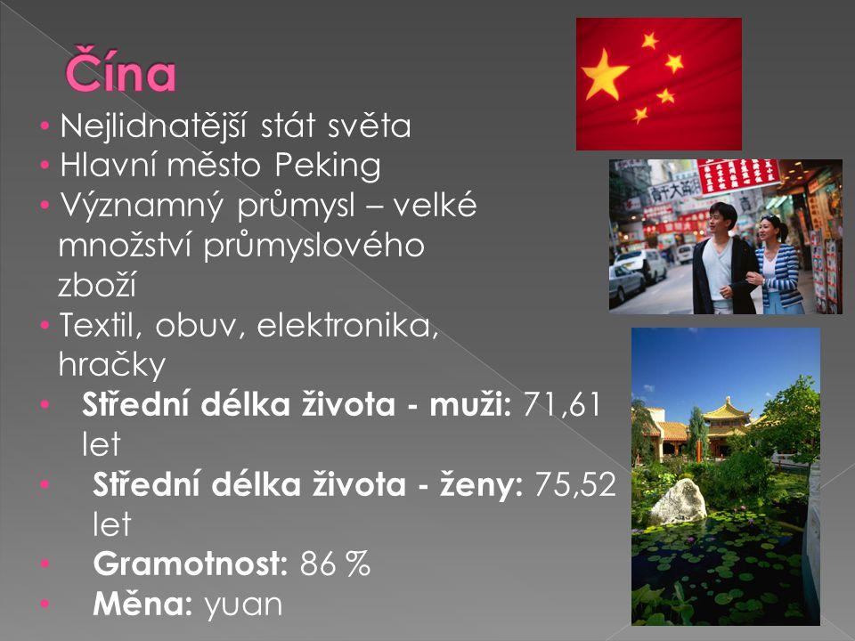 • Nejlidnatější stát světa • Hlavní město Peking • Významný průmysl – velké množství průmyslového zboží • Textil, obuv, elektronika, hračky • Střední