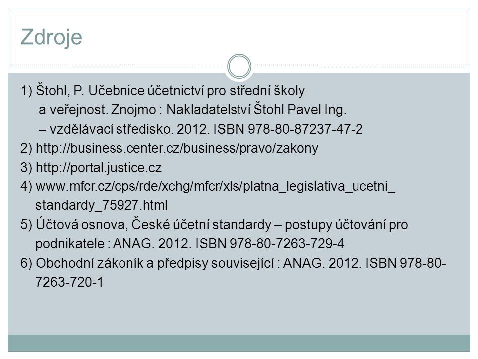 Zdroje 1) Štohl, P. Učebnice účetnictví pro střední školy a veřejnost.