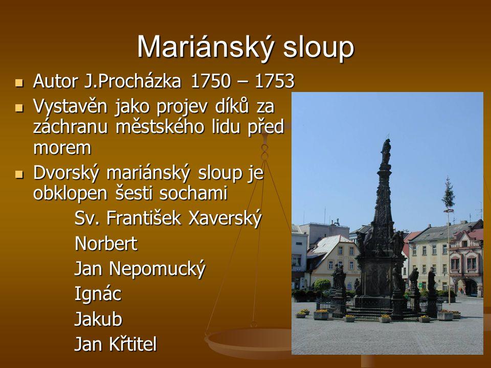 Mariánský sloup  Autor J.Procházka 1750 – 1753  Vystavěn jako projev díků za záchranu městského lidu před morem  Dvorský mariánský sloup je obklope