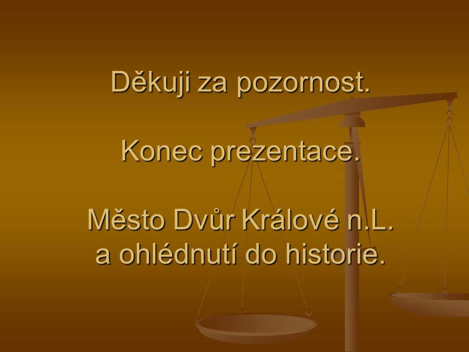 Děkuji za pozornost. Konec prezentace. Město Dvůr Králové n.L. a ohlédnutí do historie.