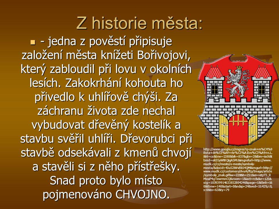 Z historie města:  - jedna z pověstí připisuje založení města knížeti Bořivojovi, který zabloudil při lovu v okolních lesích. Zakokrhání kohouta ho p