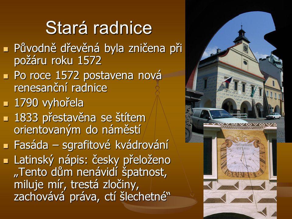 Stará radnice  Původně dřevěná byla zničena při požáru roku 1572  Po roce 1572 postavena nová renesanční radnice  1790 vyhořela  1833 přestavěna s
