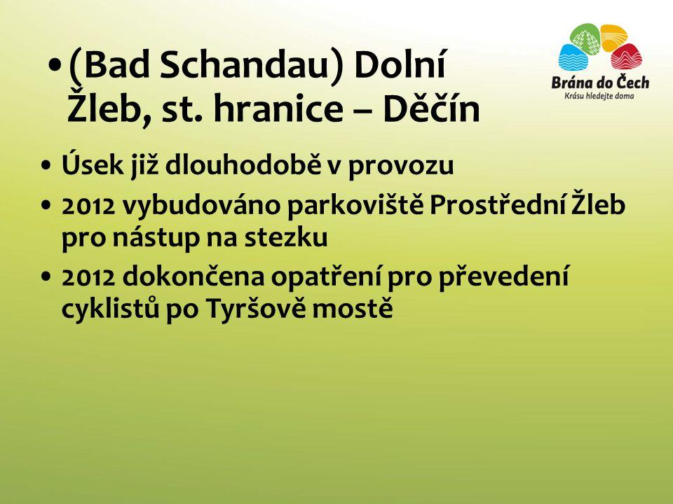 •(Bad Schandau) Dolní Žleb, st. hranice – Děčín •Úsek již dlouhodobě v provozu •2012 vybudováno parkoviště Prostřední Žleb pro nástup na stezku •2012