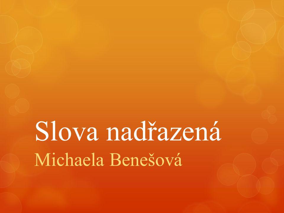 Slova nadřazená Michaela Benešová