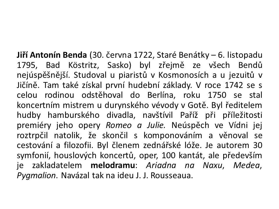 Jiří Antonín Benda (30. června 1722, Staré Benátky – 6. listopadu 1795, Bad Köstritz, Sasko) byl zřejmě ze všech Bendů nejúspěšnější. Studoval u piari