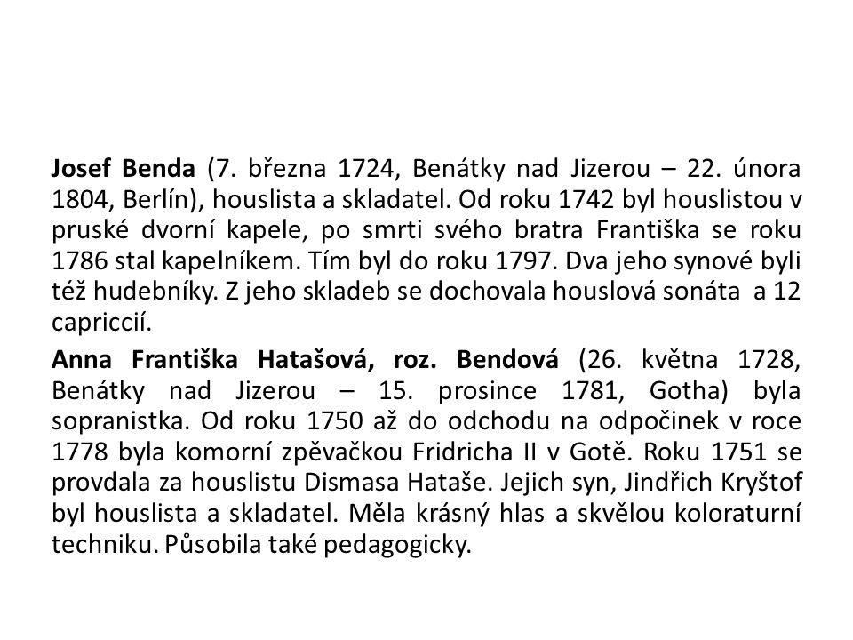 Josef Benda (7. března 1724, Benátky nad Jizerou – 22. února 1804, Berlín), houslista a skladatel. Od roku 1742 byl houslistou v pruské dvorní kapele,
