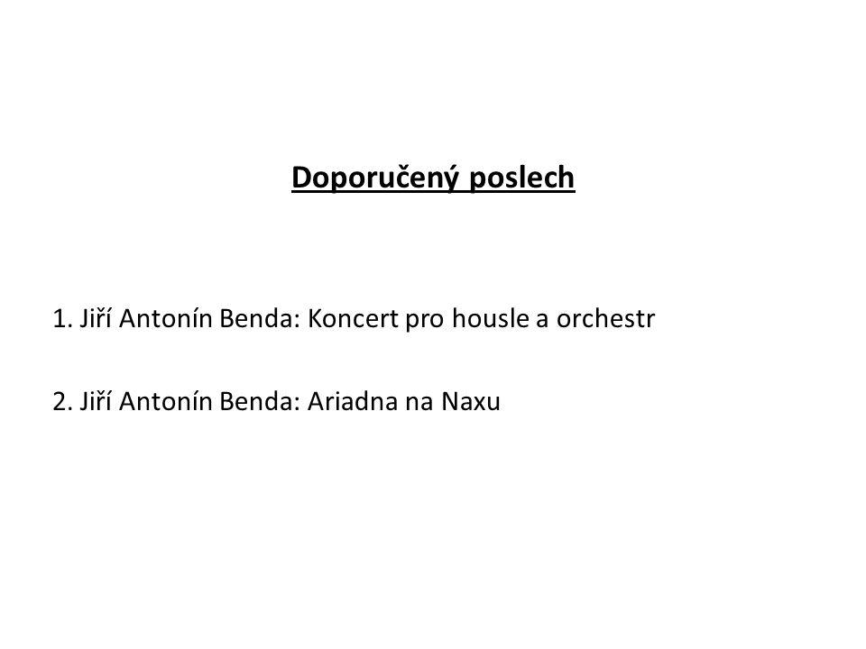 Doporučený poslech 1. Jiří Antonín Benda: Koncert pro housle a orchestr 2. Jiří Antonín Benda: Ariadna na Naxu