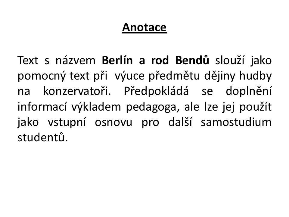 Anotace Text s názvem Berlín a rod Bendů slouží jako pomocný text při výuce předmětu dějiny hudby na konzervatoři. Předpokládá se doplnění informací v