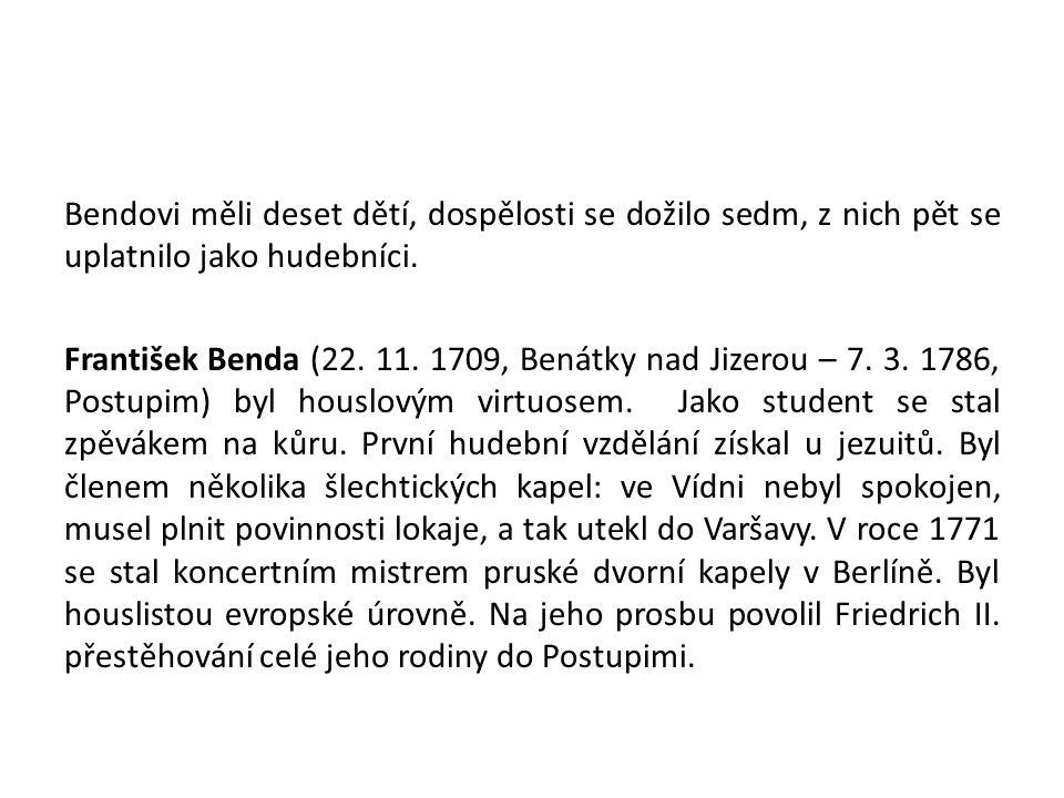 Bendovi měli deset dětí, dospělosti se dožilo sedm, z nich pět se uplatnilo jako hudebníci. František Benda (22. 11. 1709, Benátky nad Jizerou – 7. 3.