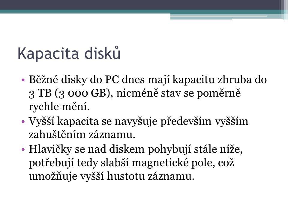 Kapacita disků •Běžné disky do PC dnes mají kapacitu zhruba do 3 TB (3 000 GB), nicméně stav se poměrně rychle mění. •Vyšší kapacita se navyšuje přede
