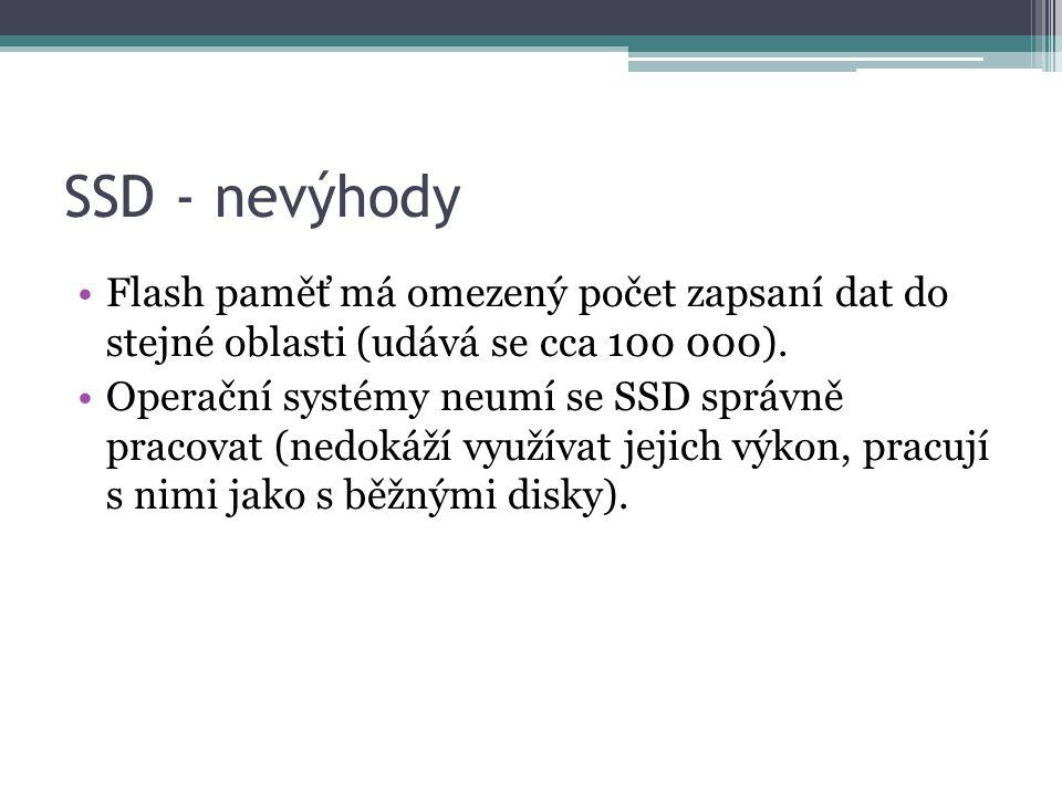 SSD - nevýhody •Flash paměť má omezený počet zapsaní dat do stejné oblasti (udává se cca 100 000). •Operační systémy neumí se SSD správně pracovat (ne