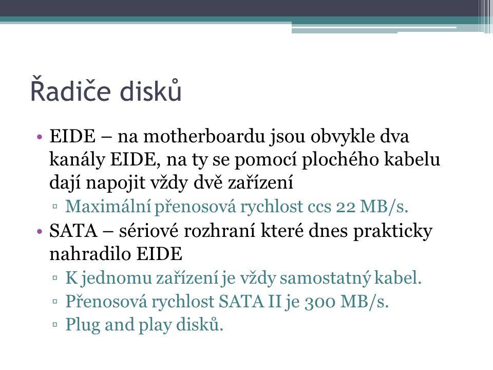 Řadiče disků •EIDE – na motherboardu jsou obvykle dva kanály EIDE, na ty se pomocí plochého kabelu dají napojit vždy dvě zařízení ▫Maximální přenosová