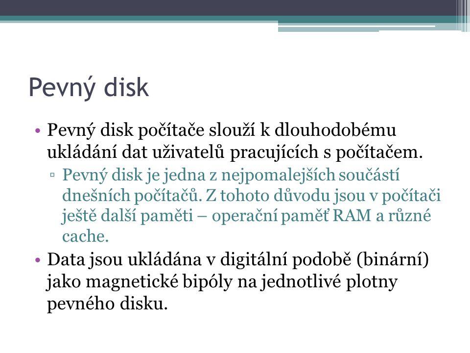 Pevný disk •Pevný disk počítače slouží k dlouhodobému ukládání dat uživatelů pracujících s počítačem. ▫Pevný disk je jedna z nejpomalejších součástí d