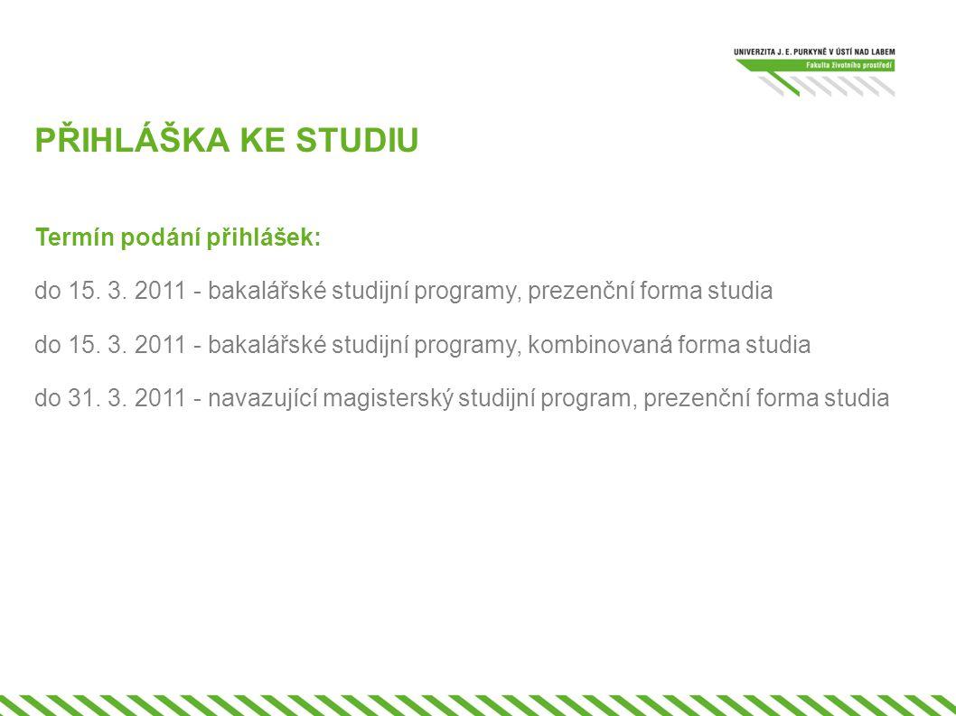 PŘIHLÁŠKA KE STUDIU Termín podání přihlášek: do 15. 3. 2011 - bakalářské studijní programy, prezenční forma studia do 15. 3. 2011 - bakalářské studijn