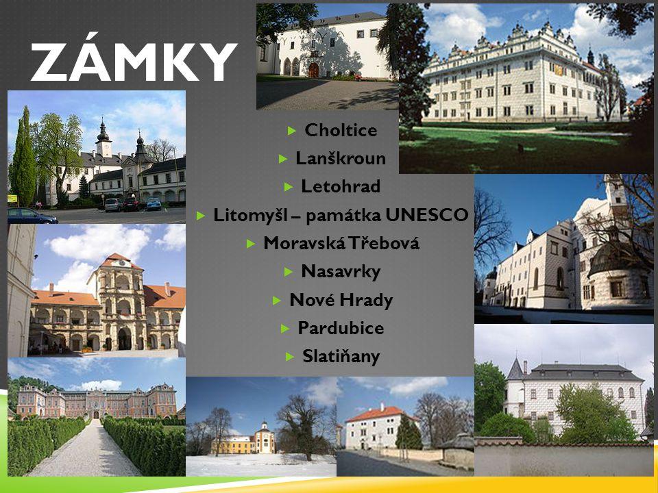 ZÁMKY  Choltice  Lanškroun  Letohrad  Litomyšl – památka UNESCO  Moravská Třebová  Nasavrky  Nové Hrady  Pardubice  Slatiňany