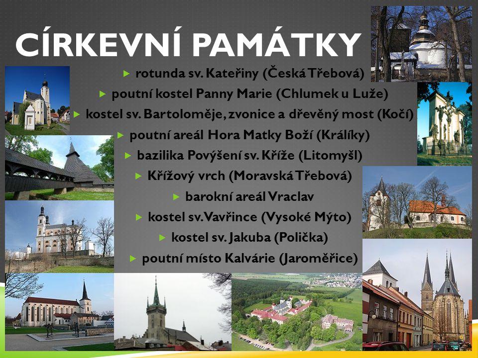 CÍRKEVNÍ PAMÁTKY  rotunda sv. Kateřiny (Česká Třebová)  poutní kostel Panny Marie (Chlumek u Luže)  kostel sv. Bartoloměje, zvonice a dřevěný most