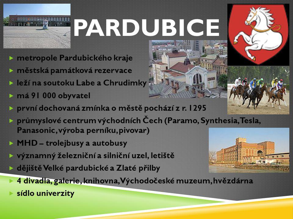 PARDUBICE  metropole Pardubického kraje  městská památková rezervace  leží na soutoku Labe a Chrudimky  má 91 000 obyvatel  první dochovaná zmínka o městě pochází z r.