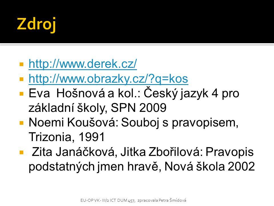  http://www.derek.cz/ http://www.derek.cz/  http://www.obrazky.cz/?q=kos http://www.obrazky.cz/?q=kos  Eva Hošnová a kol.: Český jazyk 4 pro základ