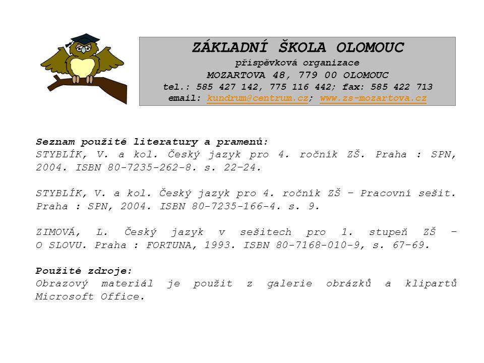 ZÁKLADNÍ ŠKOLA OLOMOUC příspěvková organizace MOZARTOVA 48, 779 00 OLOMOUC tel.: 585 427 142, 775 116 442; fax: 585 422 713 email: kundrum@centrum.cz; www.zs-mozartova.czkundrum@centrum.czwww.zs-mozartova.cz Seznam použité literatury a pramenů: STYBLÍK, V.
