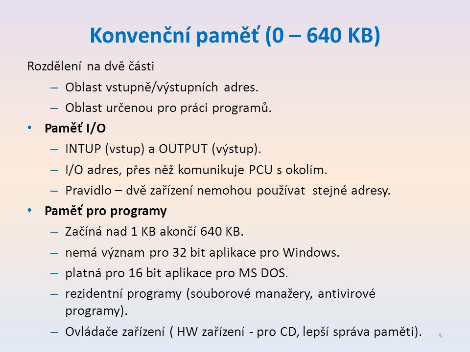 Konvenční paměť (0 – 640 KB) Rozdělení na dvě části – Oblast vstupně/výstupních adres. – Oblast určenou pro práci programů. • Paměť I/O – INTUP (vstup