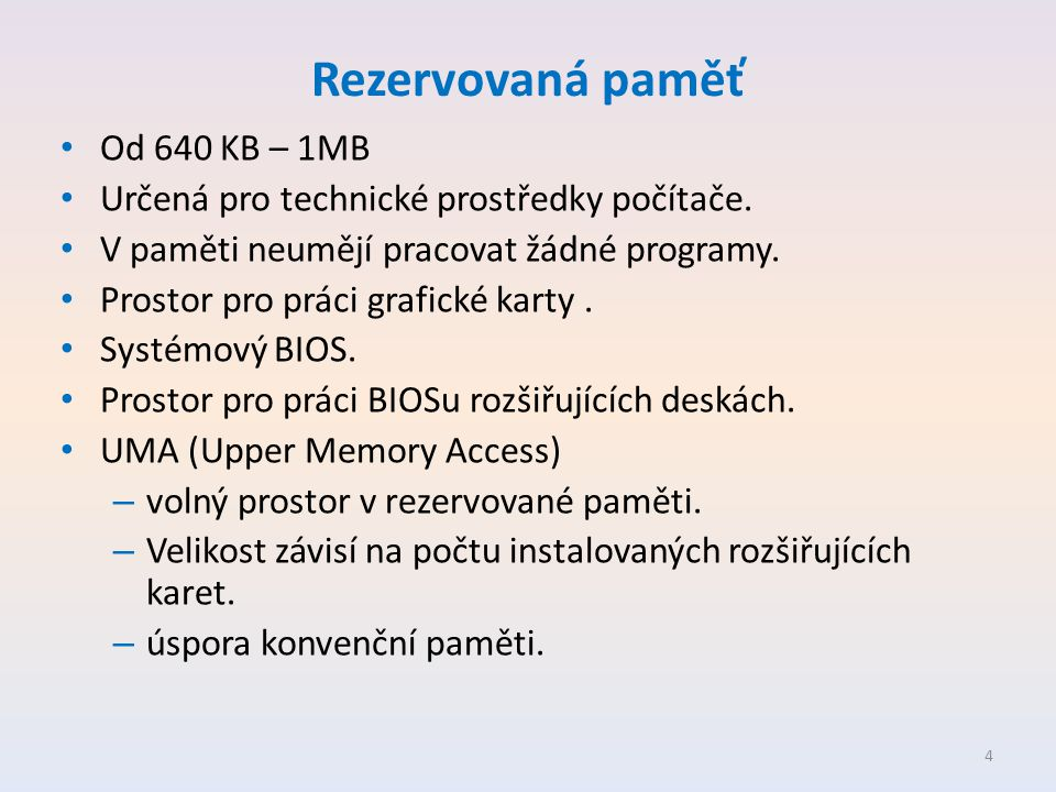 Rezervovaná paměť • Od 640 KB – 1MB • Určená pro technické prostředky počítače. • V paměti neumějí pracovat žádné programy. • Prostor pro práci grafic