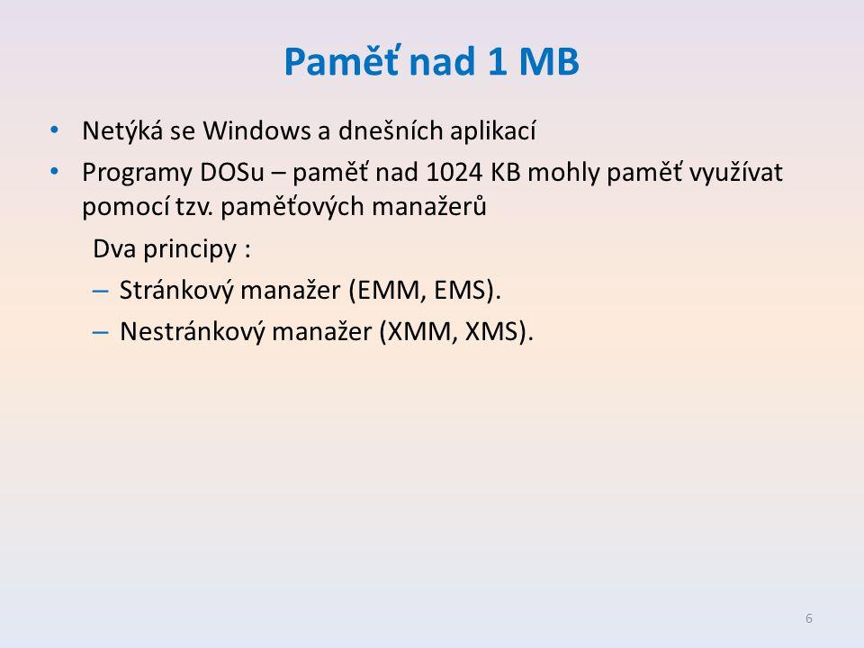 Paměť nad 1 MB • Netýká se Windows a dnešních aplikací • Programy DOSu – paměť nad 1024 KB mohly paměť využívat pomocí tzv.