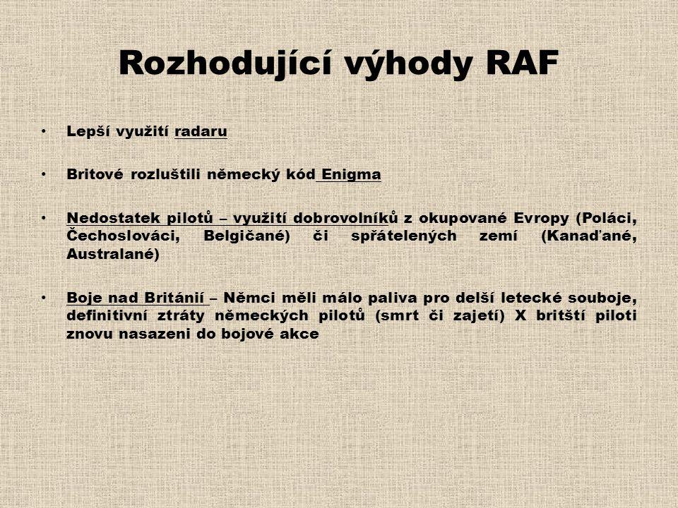 Rozhodující výhody RAF • Lepší využití radaru • Britové rozluštili německý kód Enigma • Nedostatek pilotů – využití dobrovolníků z okupované Evropy (P