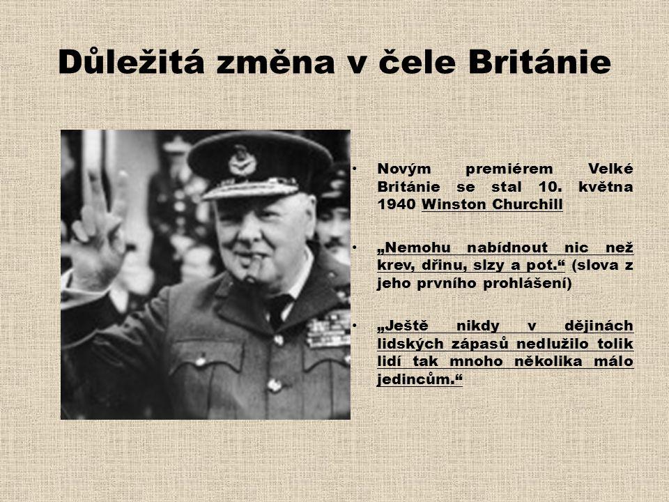 """Důležitá změna v čele Británie • Novým premiérem Velké Británie se stal 10. května 1940 Winston Churchill • """"Nemohu nabídnout nic než krev, dřinu, slz"""