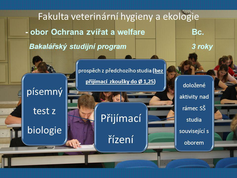 Přijímací řízení prospěch z předchozího studia (bez přijímací zkoušky do Ø 1,25) doložené aktivity nad rámec SŠ studia související s oborem písemný test z biologie Fakulta veterinární hygieny a ekologie - obor Ochrana zvířat a welfare Bc.