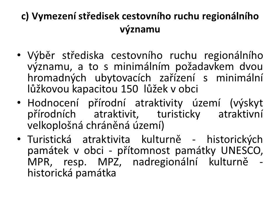 c) Vymezení středisek cestovního ruchu regionálního významu • Výběr střediska cestovního ruchu regionálního významu, a to s minimálním požadavkem dvou