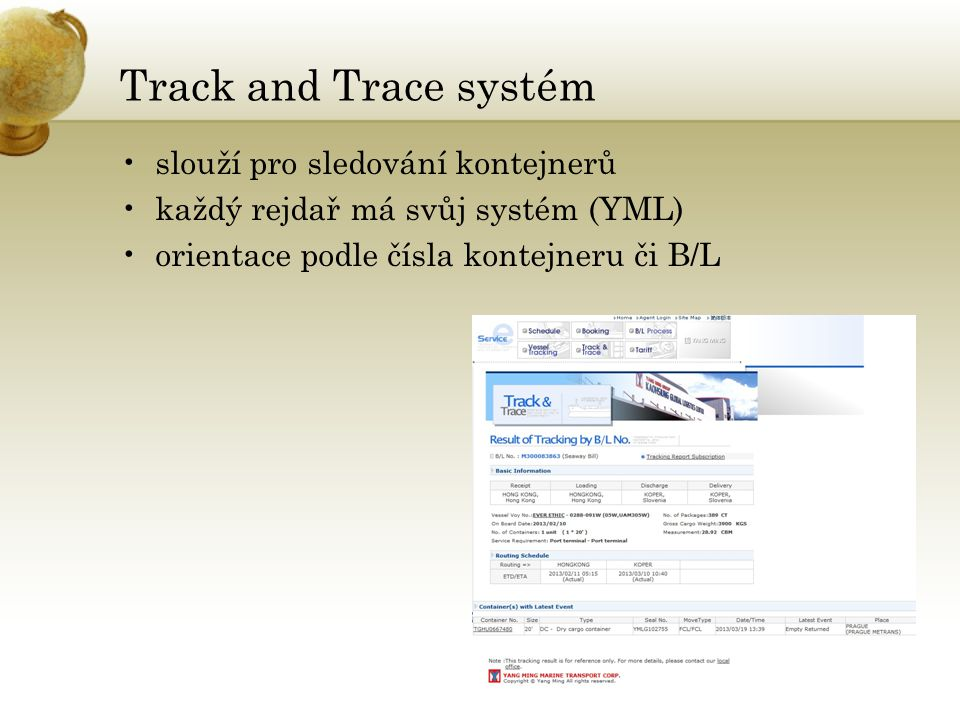 Track and Trace systém •slouží pro sledování kontejnerů •každý rejdař má svůj systém (YML) •orientace podle čísla kontejneru či B/L