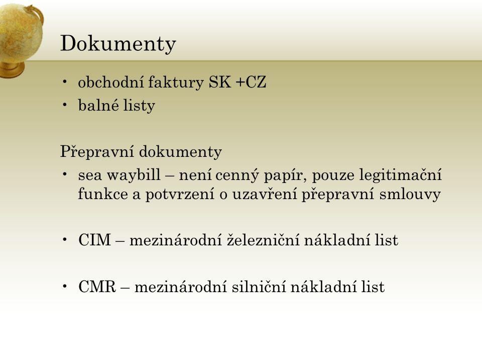 Dokumenty •obchodní faktury SK +CZ •balné listy Přepravní dokumenty •sea waybill – není cenný papír, pouze legitimační funkce a potvrzení o uzavření přepravní smlouvy •CIM – mezinárodní železniční nákladní list •CMR – mezinárodní silniční nákladní list