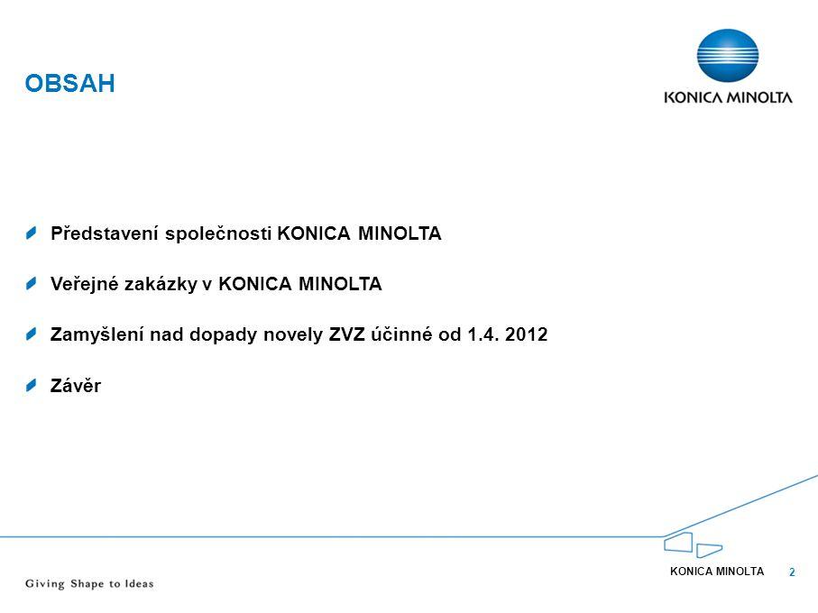 2 OBSAH Představení společnosti KONICA MINOLTA Veřejné zakázky v KONICA MINOLTA Zamyšlení nad dopady novely ZVZ účinné od 1.4. 2012 Závěr KONICA MINOL