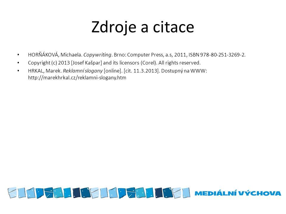 Zdroje a citace • HORŇÁKOVÁ, Michaela. Copywriting. Brno: Computer Press, a.s, 2011, ISBN 978-80-251-3269-2. • Copyright (c) 2013 [Josef Kašpar] and i