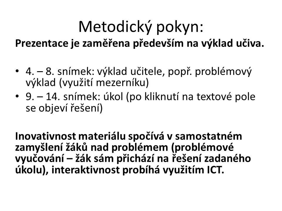 Metodický pokyn: Prezentace je zaměřena především na výklad učiva. • 4. – 8. snímek: výklad učitele, popř. problémový výklad (využití mezerníku) • 9.