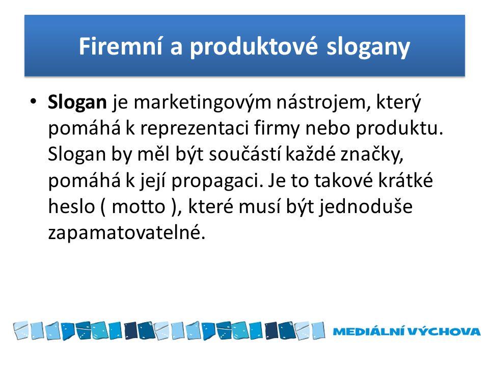 Firemní a produktové slogany • Slogan je marketingovým nástrojem, který pomáhá k reprezentaci firmy nebo produktu. Slogan by měl být součástí každé zn