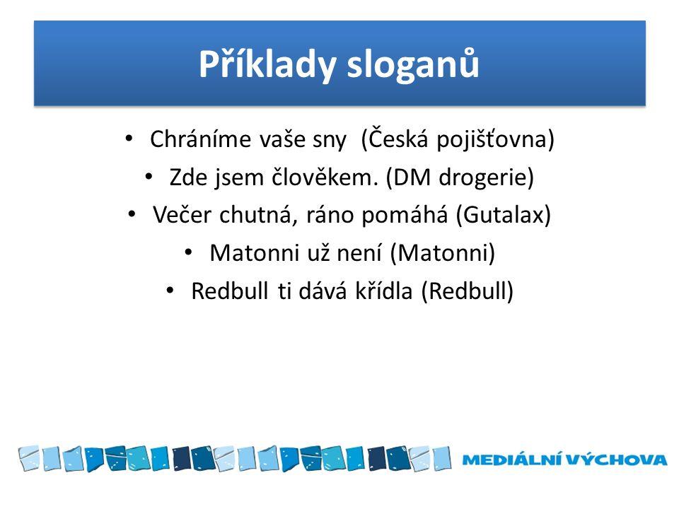 Příklady sloganů • Chráníme vaše sny (Česká pojišťovna) • Zde jsem člověkem.