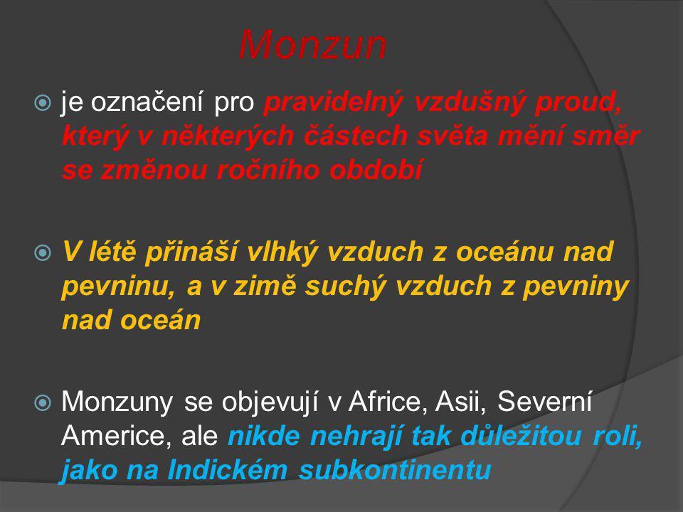 Monzun  je označení pro pravidelný vzdušný proud, který v některých částech světa mění směr se změnou ročního období  V létě přináší vlhký vzduch z