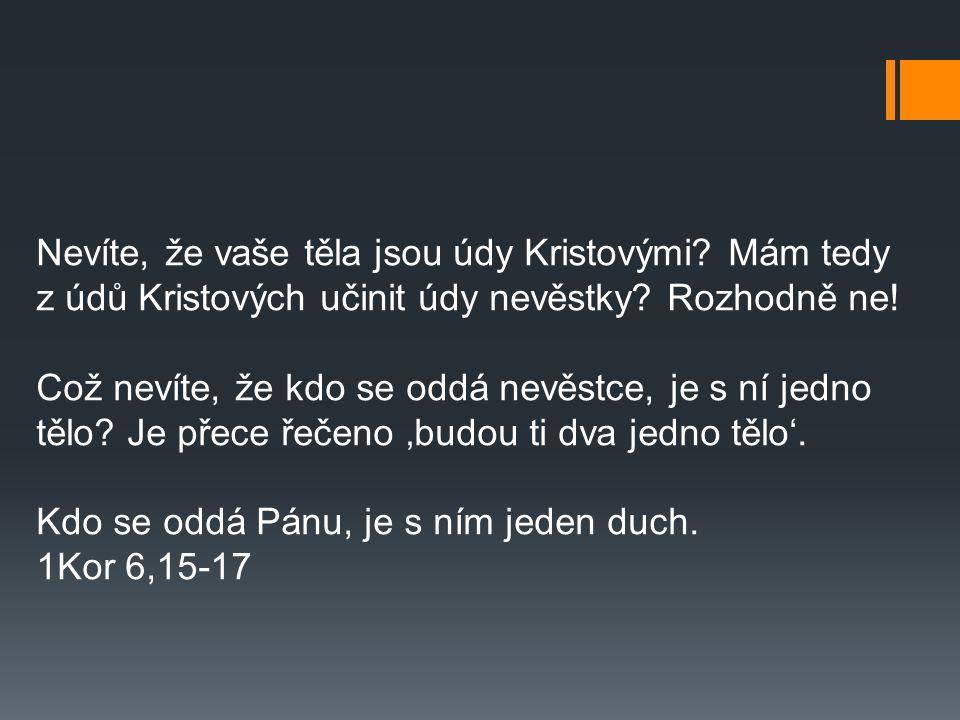 Nevíte, že vaše těla jsou údy Kristovými. Mám tedy z údů Kristových učinit údy nevěstky.