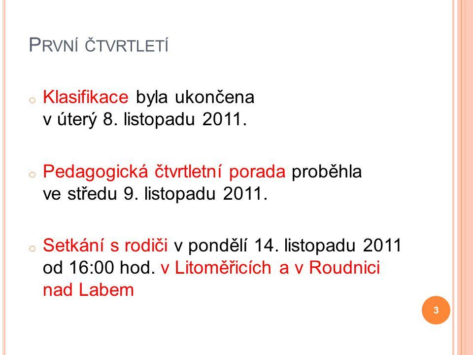 P RVNÍ ČTVRTLETÍ o Klasifikace byla ukončena v úterý 8. listopadu 2011. o Pedagogická čtvrtletní porada proběhla ve středu 9. listopadu 2011. o Setkán