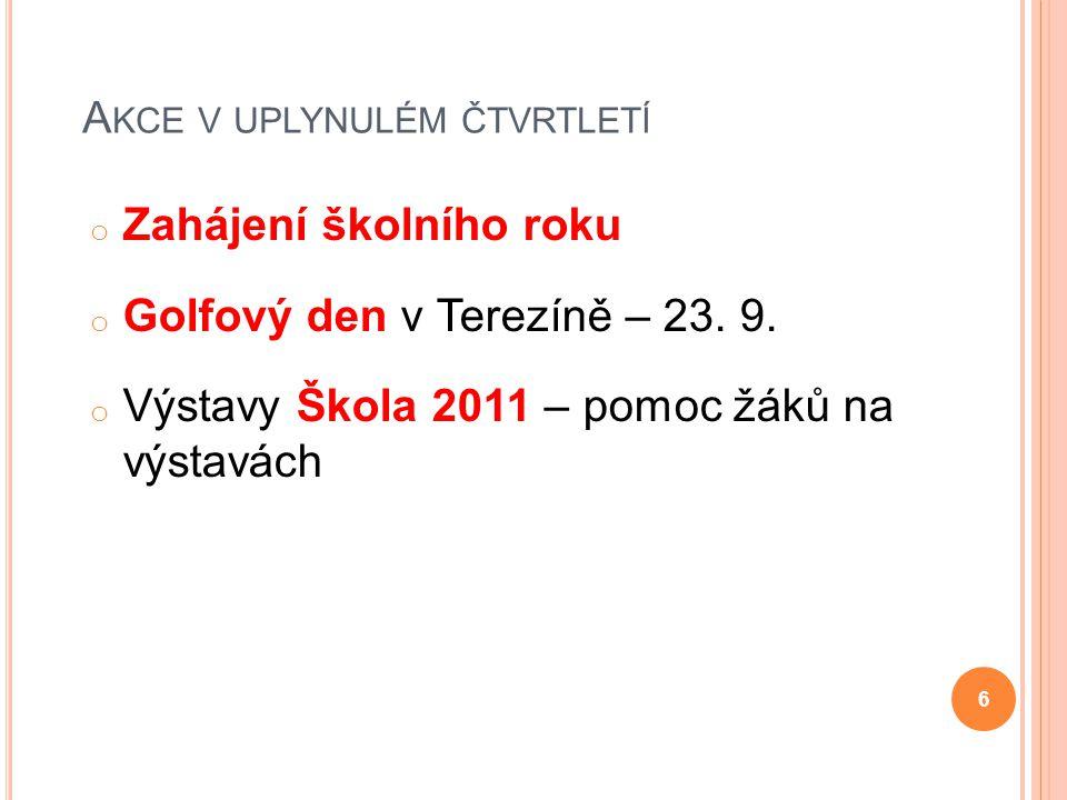 A KCE V UPLYNULÉM ČTVRTLETÍ o Zahájení školního roku o Golfový den v Terezíně – 23. 9. o Výstavy Škola 2011 – pomoc žáků na výstavách 6