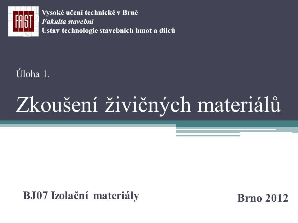 Úloha 1. Zkoušení živičných materiálů Brno 2012 BJ07 Izolační materiály Vysoké učení technické v Brně Fakulta stavební Ústav technologie stavebních hm