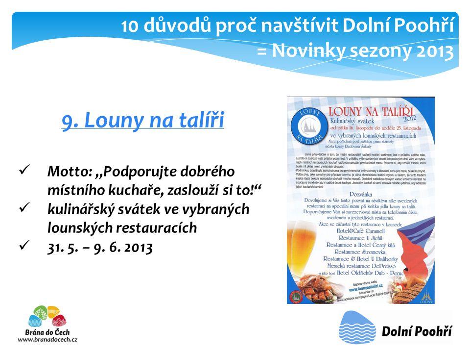 """9. Louny na talíři  Motto: """"Podporujte dobrého místního kuchaře, zaslouží si to!""""  kulinářský svátek ve vybraných lounských restauracích  31. 5. –"""