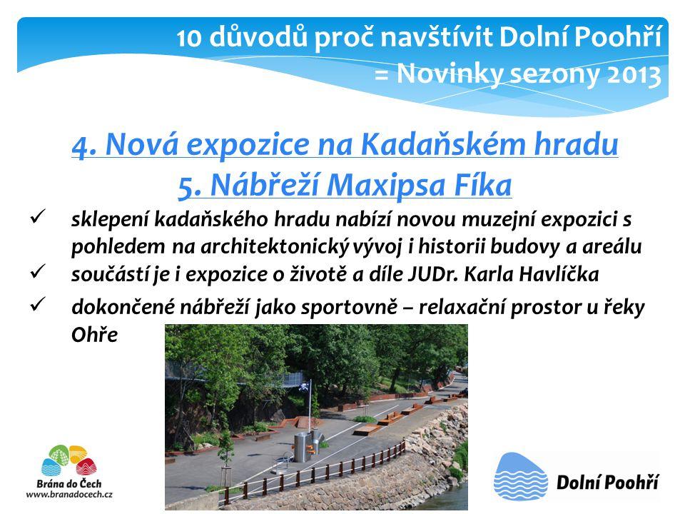 4. Nová expozice na Kadaňském hradu 5. Nábřeží Maxipsa Fíka  sklepení kadaňského hradu nabízí novou muzejní expozici s pohledem na architektonický vý