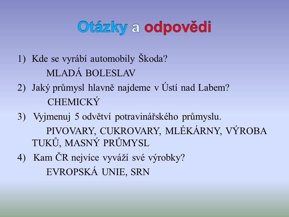 1)Kde se vyrábí automobily Škoda.MLADÁ BOLESLAV 2)Jaký průmysl hlavně najdeme v Ústí nad Labem.