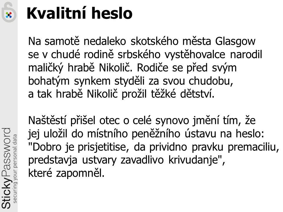 Kvalitní heslo Na samotě nedaleko skotského města Glasgow se v chudé rodině srbského vystěhovalce narodil maličký hrabě Nikolič. Rodiče se před svým b