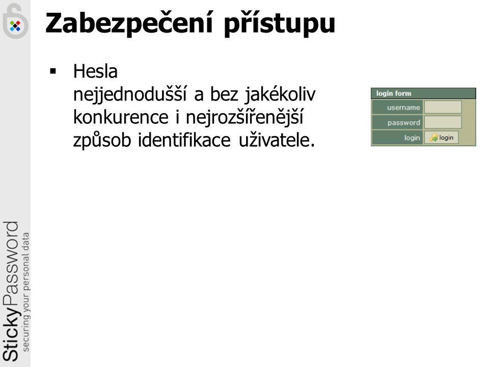 Zabezpečení přístupu  Hesla nejjednodušší a bez jakékoliv konkurence i nejrozšířenější způsob identifikace uživatele.