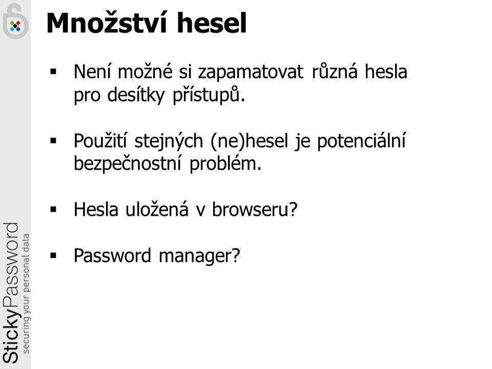 Množství hesel  Není možné si zapamatovat různá hesla pro desítky přístupů.  Použití stejných (ne)hesel je potenciální bezpečnostní problém.  Hesla